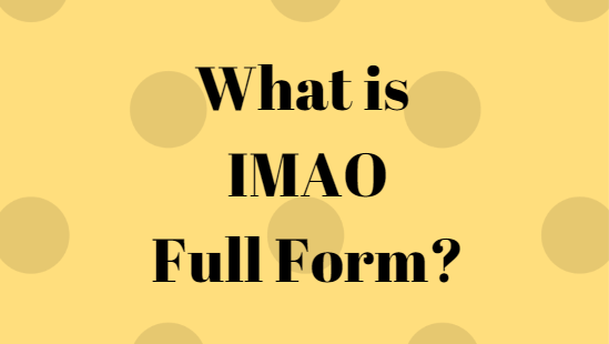 """""""IMAO Full Form"""" in Texting, Chatting, SMS in Hindi and English Internet Slang FullFullForm